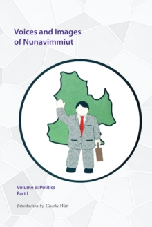 Voices and Images of Nunavimmiut, Volume 9 : Politics, Part I, Hardback Book