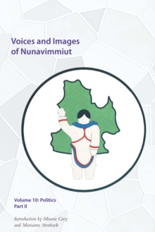 Voices and Images of Nunavimmiut, Volume 10 : Politics, Part II, Hardback Book