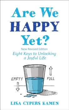 Are We Happy Yet? : Eight Keys to Unlocking a Joyful Life, Paperback Book