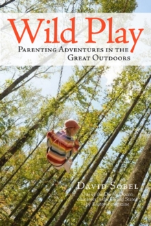 Wild Play : Parenting Adventures in the Great Outdoors, Paperback / softback Book