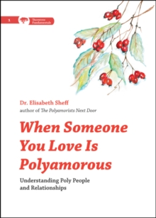 When Someone You Love Is Polyamorous : Understanding Poly People and Relationships, Paperback / softback Book