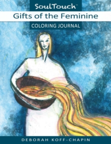 Gifts of the Feminine Coloring Journal : Soul Touch Coloring Journal, Paperback / softback Book