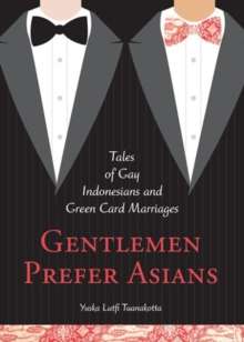 Gentlemen Prefer Asians : Tales of Gay Indonesians and Green Card Marriages, Paperback Book