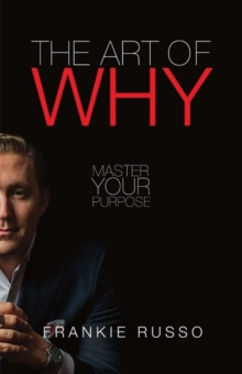 The Art of Why : Master Your Purpose, Paperback / softback Book