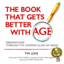 The Book That Gets Better with Age : Observations Through the Looking Glass of Aging, Paperback Book