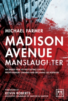 Madison Avenue Manslaughter : An Inside View of Fee-Cutting Clients, Profithungry Owners and Declining Ad Agencies, Paperback Book