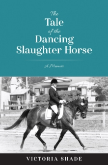 The Tale of the Dancing Slaughter Horse : A Memoir, Paperback Book