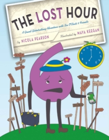 The Lost Hour : A Grand Globetrotting Adventure With Six O'Clock and Friends, Hardback Book