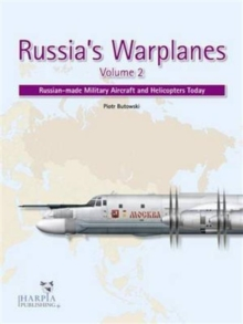 Russia'S Warplanes Volume 2 : Russian-Made Military Aircraft and Helicopters Today: Volume 2, Paperback Book