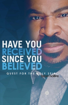 Have You Received Since You Believed : Quest for the Holy Spirit, Paperback / softback Book
