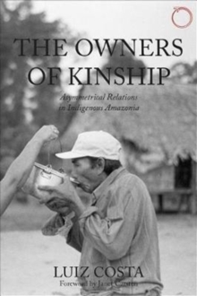 The Owners of Kinship - Asymmetrical Relations in Indigenous Amazonia, Paperback / softback Book