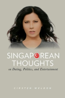 Singaporean Thoughts : On Dating, Politics, and Entertainment, Paperback / softback Book