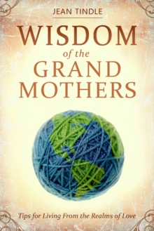 Wisdom of the Grandmothers : Tips for Living From the Realms of Love, Paperback / softback Book