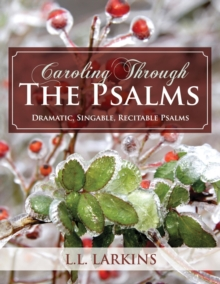 Caroling Through the Psalms : Dramatic, Singable, Recitable Psalms!, Paperback / softback Book