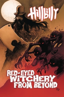 Hillbilly Volume 4: Red-Eyed Witchery From Beyond, Paperback / softback Book