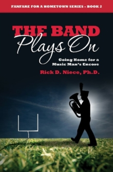 Band Plays On : Going Home for a Music Man's Encore, Paperback / softback Book