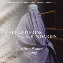 Embroidering within Boundaries : Afghan Women Creating a Future, Paperback / softback Book