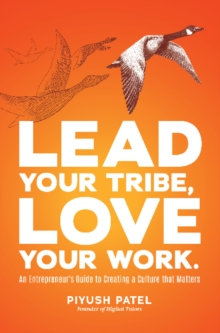 Lead Your Tribe, Love Your Work : An Entrepreneur's Guide to Creating a Culture that Matters, Hardback Book