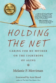 Holding the Net : Caring for My Mother on the Tightrope of Aging, Paperback / softback Book
