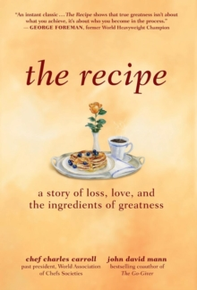 The Recipe : A Story of Loss, Love, and the Ingredients of Greatness, Hardback Book