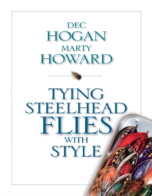 Tying Steelhead Flies With Style, Hardback Book