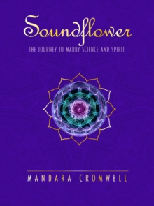 SOUNDFLOWER: The Journey To Marry Science & Spirit, Paperback / softback Book