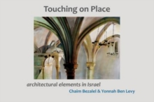 Touching on Place : Architectural Elements in Israel, Paperback Book