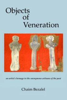 Objects of Veneration : an artist's homage to the anonymous artisans of the past, Paperback Book