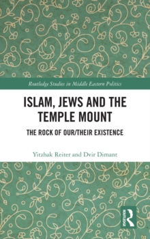 Islam, Jews and the Temple Mount : The Rock of Our/Their Existence, PDF eBook