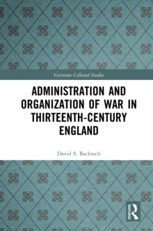Administration and Organization of War in Thirteenth-Century England, PDF eBook