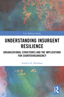 Understanding Insurgent Resilience : Organizational Structures and the Implications for Counterinsurgency, PDF eBook