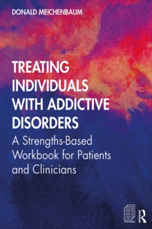 Treating Individuals with Addictive Disorders : A Strengths-Based Workbook for Patients and Clinicians, PDF eBook