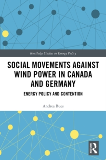 Social Movements against Wind Power in Canada and Germany : Energy Policy and Contention, PDF eBook