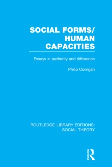 Social Forms/Human Capacities (RLE Social Theory) : Essays in Authority and Difference, PDF eBook