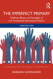 The Imperfect Primary : Oddities, Biases, and Strengths of U.S. Presidential Nomination Politics, EPUB eBook