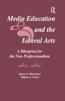 Media Education and the Liberal Arts : A Blueprint for the New Professionalism, EPUB eBook