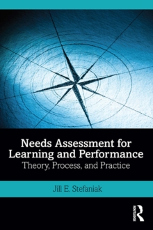 Needs Assessment for Learning and Performance : Theory, Process, and Practice, PDF eBook