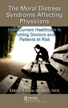 The Moral Distress Syndrome Affecting Physicians : How Current Healthcare is Putting Doctors and Patients at Risk, PDF eBook