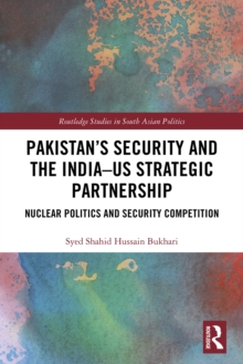 Pakistan's Security and the India-US Strategic Partnership : Nuclear Politics and Security Competition, PDF eBook