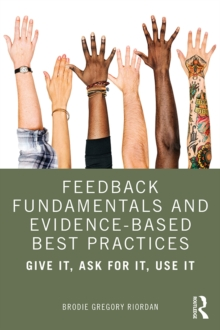 Feedback Fundamentals and Evidence-Based Best Practices : Give It, Ask for It, Use It, PDF eBook