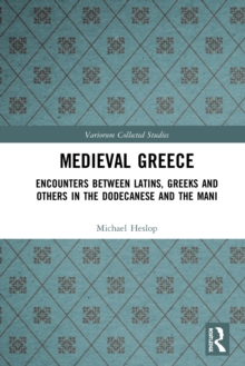 Medieval Greece : Encounters Between Latins, Greeks and Others in the Dodecanese and the Mani, PDF eBook