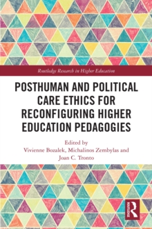 Posthuman and Political Care Ethics for Reconfiguring Higher Education Pedagogies, PDF eBook