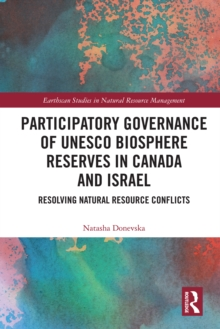 Participatory Governance of UNESCO Biosphere Reserves in Canada and Israel : Resolving Natural Resource Conflicts, PDF eBook