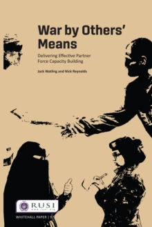 War by Others' Means : Delivering Effective Partner Force Capacity Building, PDF eBook