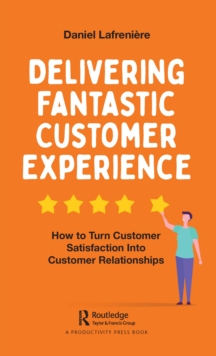 Delivering Fantastic Customer Experience : How to Turn Customer Satisfaction Into Customer Relationships, EPUB eBook