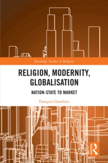 Religion, Modernity, Globalisation : Nation-State to Market, PDF eBook