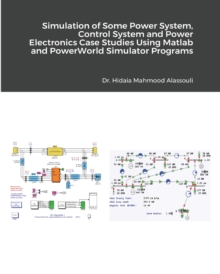 Simulation of Some Power System and Power Electronics Case Studies Using Matlab and PowerWorld Simulator Programs, Paperback / softback Book
