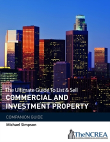 The Ultimate Guide to List & Sell Commercial Investment Property : The Companion Guide, Paperback / softback Book