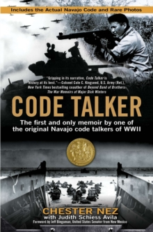 Code Talker : The First and Only Memoir By One of the Original Navajo Code Talkers of WWII, EPUB eBook