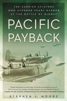 Pacific Payback : The Carrier Aviators Who Avenged Pearl Harbor at the Battle of Midway, EPUB eBook